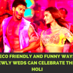 Eco Friendly and Funny Ways Newly Weds can celebrate their Holi