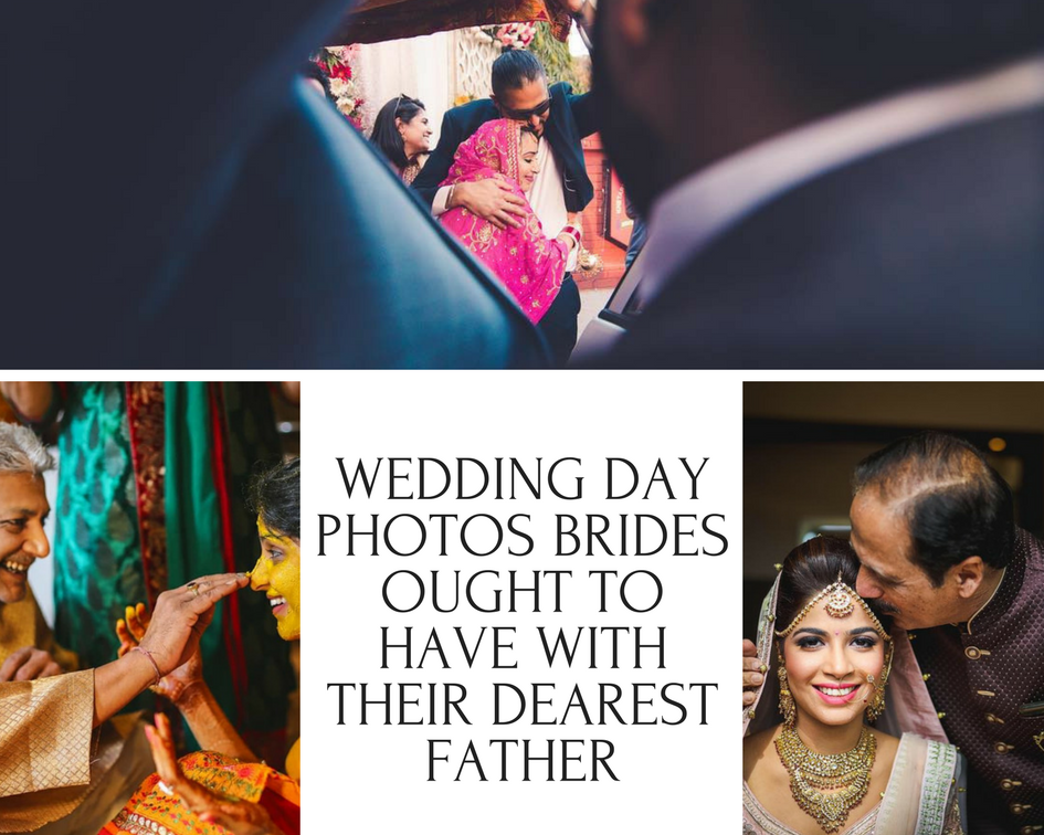 Wedding Day Photos Brides ought to have with their Dearest Father